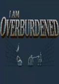 I Am Overburdened